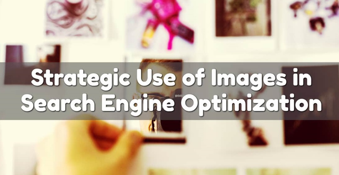Strategic Use of Images in Search Engine Optimization